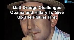 Challenge Up Your Nose Matt Drudge Challenges Obama And To Give Up Their Guns