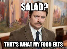 Salad Meme - salad that s what my food eats ron swanson quickmeme