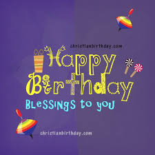 blessings to you happy birthday christian birthday free cards