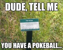 Grass Memes - dude tell me you have a pokeball tall grass quickmeme
