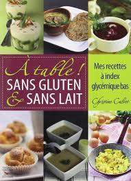 recettes cuisine sans gluten amazon fr a table sans gluten sans lait mes recettes à