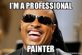 Painter Meme - i m a professional painter make a meme