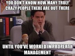 Property Management Memes - you don t know how many truly crazy people there are out there until