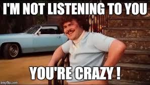 You Crazy Meme - nacho libre you re crazy imgflip