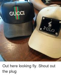 Gucci Hat Meme - gucci polo out here looking fly shout out the plug gucci meme on me me