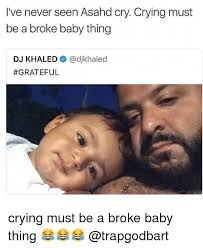 Crying Baby Meme - i ve never seen asahd cry crying must be a broke baby thing dj