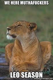 Leo Season Meme - we here muthafuckers leo season i am a lioness meme generator