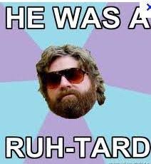 Funny Retard Memes - uh it s retard yeah that s what i said ruh tard haha makes me
