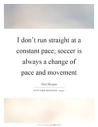wedding quotes luck i don t run at a constant pace soccer is always a