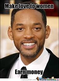 Fuck Bitches Meme - will smith fuck bitches get money by recyclebin meme center