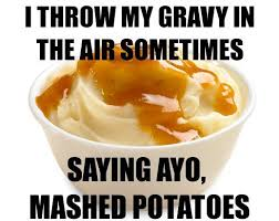 Mashed Potatoes Meme - ayo mashed potato