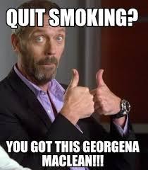Quit Smoking Meme - meme creator quit smoking you got this georgena maclean meme