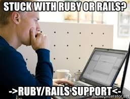 Ruby On Rails Meme - stuck with ruby or rails ruby rails support computer