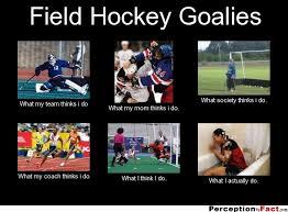 Soccer Hockey Meme - field hockey goalies what people think i do what i really do