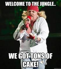 Axl Rose Meme Cake - axl rose says welcome to the jungle we got tons of cake rock