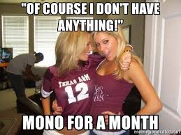 Skank Meme - of course i don t have anything mono for a month sorority