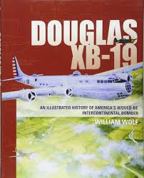 douglas xb 19 an illustrated history of america u0027s would be