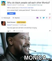 Monica Meme Denzel - why do black people call each other monica yahoo answers know