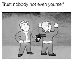 Vault Boy Meme - don t trust the vault boy trust nobody not even yourself know