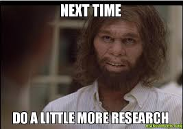 Research Meme - next time do a little more research make a meme