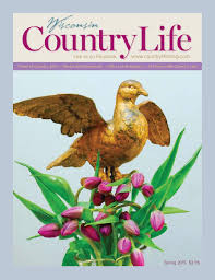 wisconsin country life spring 2015 by lifestyle publishing issuu