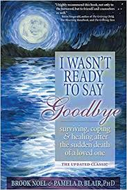 Words To Comfort Someone Who Lost A Loved One I Wasn U0027t Ready To Say Goodbye Surviving Coping And Healing After