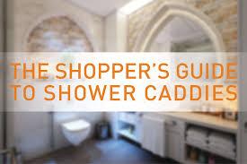 the shopper s guide on shower caddies shower caddies info
