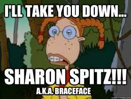 Brace Face Meme - i ll take you down sharon spitz a k a braceface unimpressed