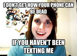 Dead Phone Meme - livememe com overly attached girlfriend