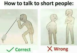 Short People Meme - 16 tips for talking to short people that you didn t know you needed