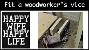 how to fit a woodworkers vice youtube