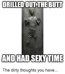 Sexy Time Meme - drilledout the butt and had sexy time the dirty thoughts you have