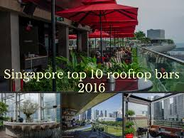 Top Rooftop Bars Singapore Top 10 Singapore Rooftop Bars 2016 Asia Bars U0026 Restaurants