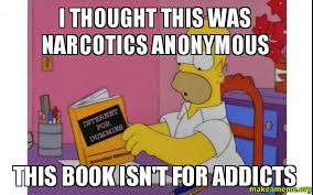 Anonymous Meme - i thought this was narcotics anonymous this book isn t for addicts
