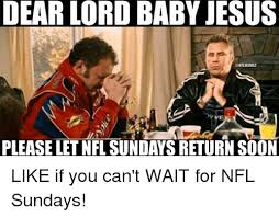 Baby Jesus Meme - dear lord baby jesus nflmeme please let nfl sundaysreturn soon like