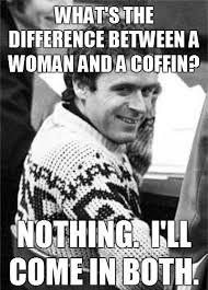 Serial Killer Memes - 209 best funny killers images on pinterest serial killers ted