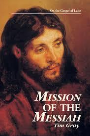 mission of the messiah on the gospel of luke kingdom studies