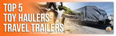 top 5 toy haulers travel trailers lakeshore rv