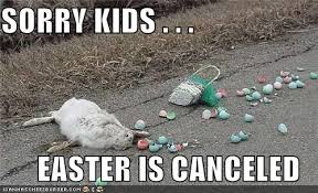 Easter Funny Memes - sorry kids easter is canceled cheezburger funny memes