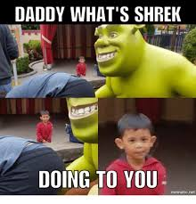 Shrek Memes - daddy what s shrek doing to you mematic net shrek meme on me me