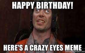 Crazy Eyes Meme - happy birthday here s a crazy eyes meme crazy eyes steve meme