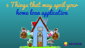5 Home Loans by 5 Things That May Spoil Your Home Loan Application Lets Consider It