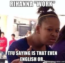 Work Work Work Meme - rihanna work funny memes work best of the funny meme