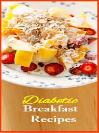 diabetic breakfast recipe diabetic breakfast ideas