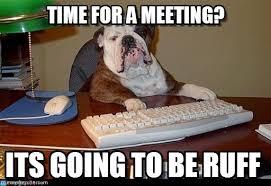 Meeting Meme - time for a meeting dog boss meme on memegen