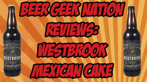 craft beer cake westbrook mexican cake imperial stout beer geek nation craft