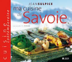 cuisine savoie ma cuisine de savoie par jean sulpice marianne boilève