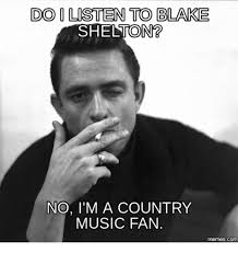 Blake Meme - do listen to blake shelton no i m a country music fan com country