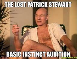 Patrick Stewart Memes - the lost patrick stewart basic instinct audition make a meme
