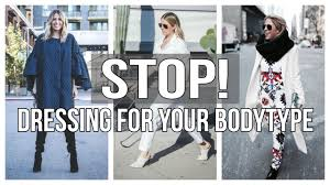 how to stop dressing for your body type youtube